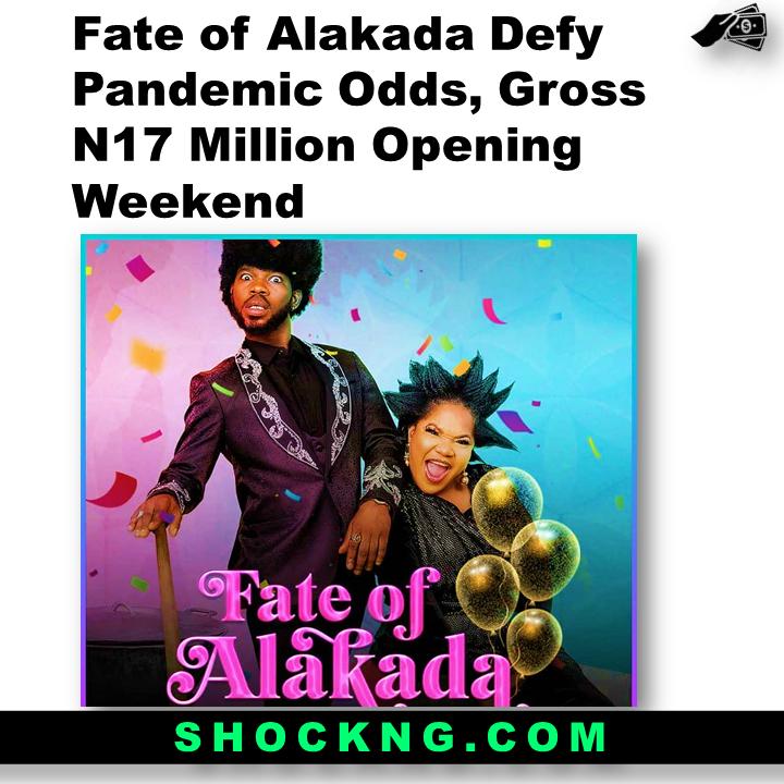 fate of alakada box office - Fate of Alakada Defy Pandemic Odds, Gross N17 Million Opening Weekend