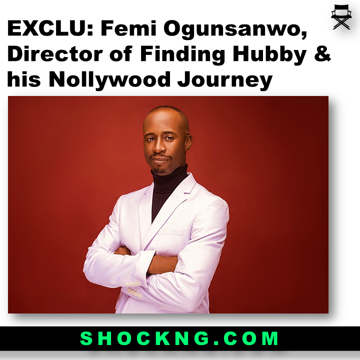 Femi OgunsanwoDirector of Finding Hubby and his Nollywood Journey - Femi Ogunsanwo,Director of Finding Hubby and his Nollywood Journey