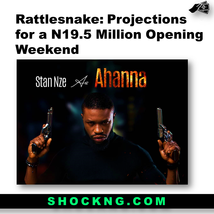 stan nze Nollywood Actor  - Rattlesnake: Projections for a N19.5 Million Opening Weekend