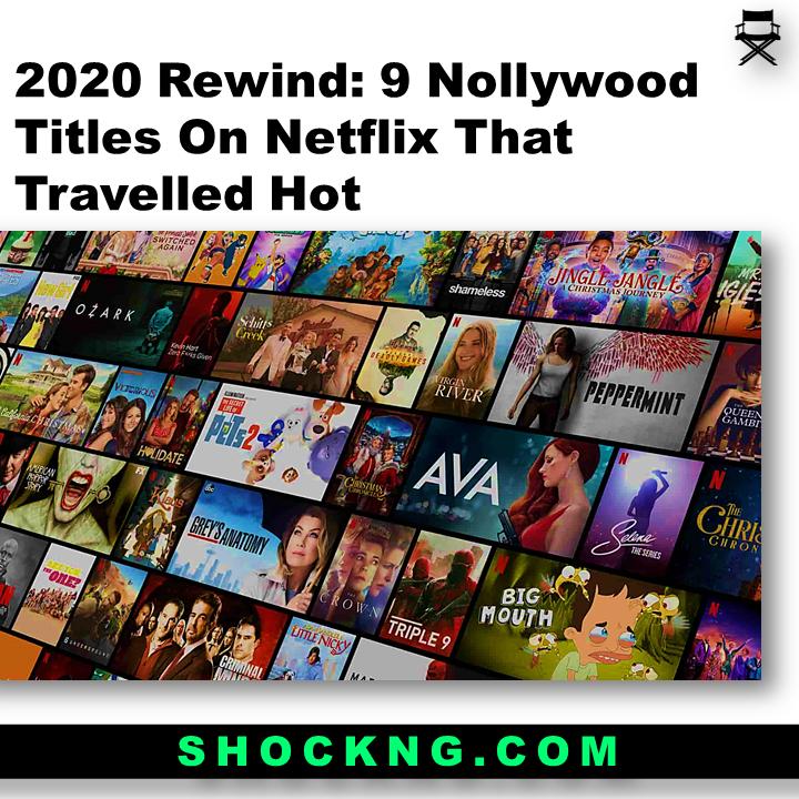 9 Nollywood Titles On Netflix That Travelled Hot - 2020 Rewind: 9 Nollywood Titles On Netflix That Travelled Hot
