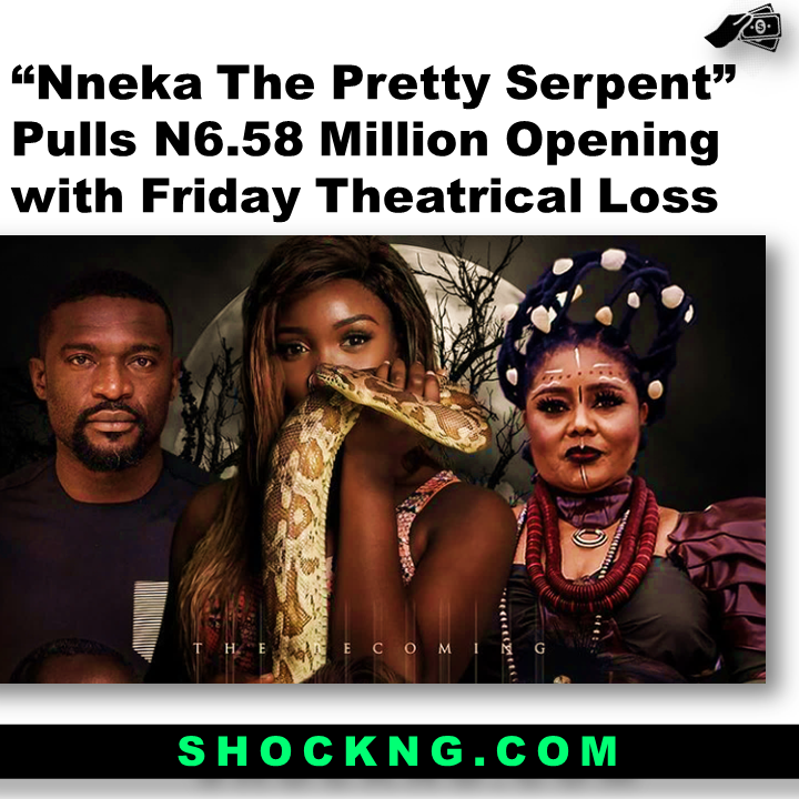 """nneka bu tosin igho - """"Nneka The Pretty Serpent"""" Pulls N6.58 Million Opening with Friday Theatrical Loss"""