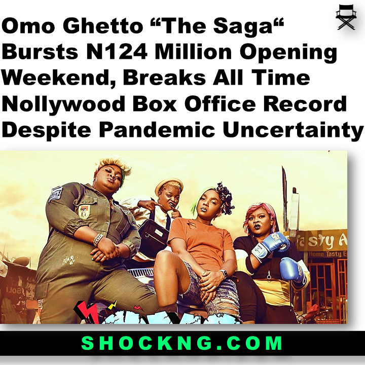 """omo ghetto box office 1 - Omo Ghetto """"The Saga"""" Bursts N124 Million Opening Weekend, Breaks All Time  Nollywood Box Office Record Despite Pandemic Uncertainty"""