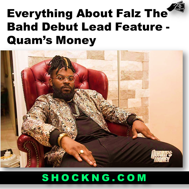 "quams money  - Everything About ""Falz The Bahd Guy"" Debut Lead Feature - Quam's Money"