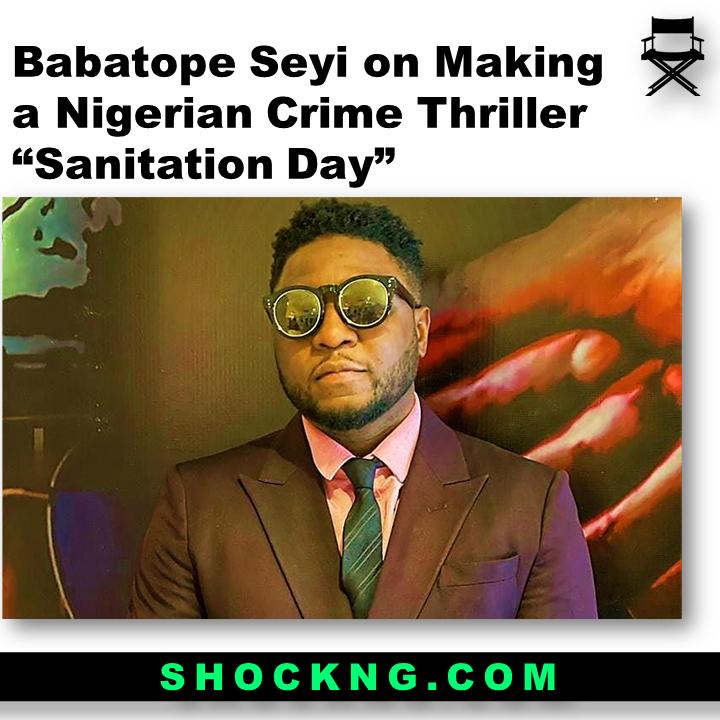 "babatope seyi nigerian director - Babatope Seyi on Making a Nigerian Crime Thriller ""Sanitation Day"""