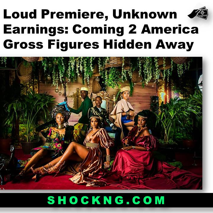 Coming 2 America NGN Gross Figures Hidden Away - Loud Premiere, Unknown Earnings: Coming 2 America Gross Figures Hidden Away