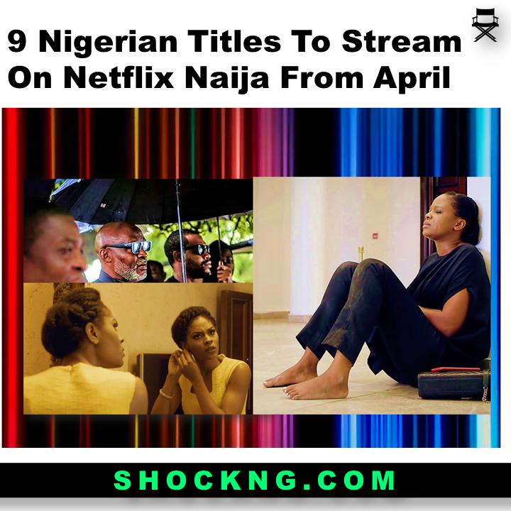 netflix naija movie to stream now - 9 Nigerian Titles To Stream on Netflix Naija From April 2021