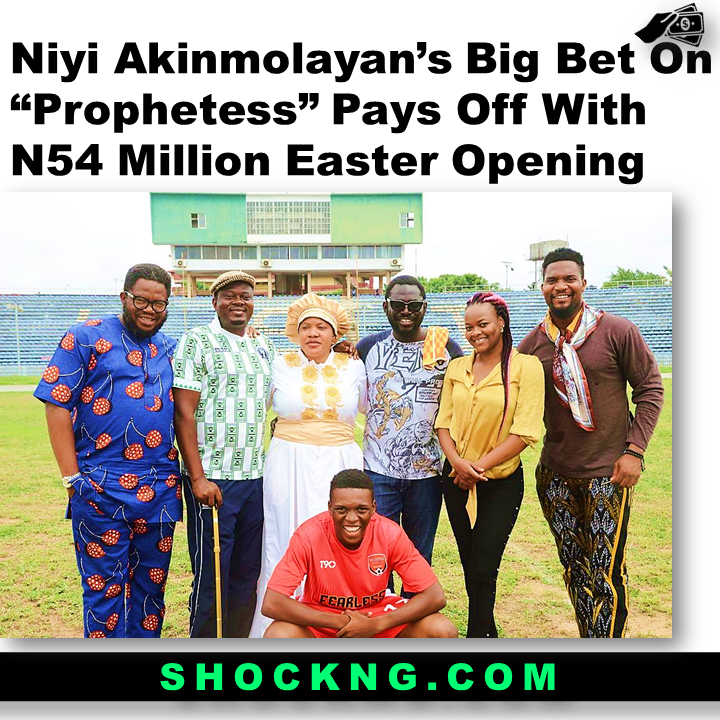 "how much did prophetess movie nollywood make - Niyi Akinmolayan's Big Bet On ""Prophetess"" Pays Off With N54 Million Easter Opening"