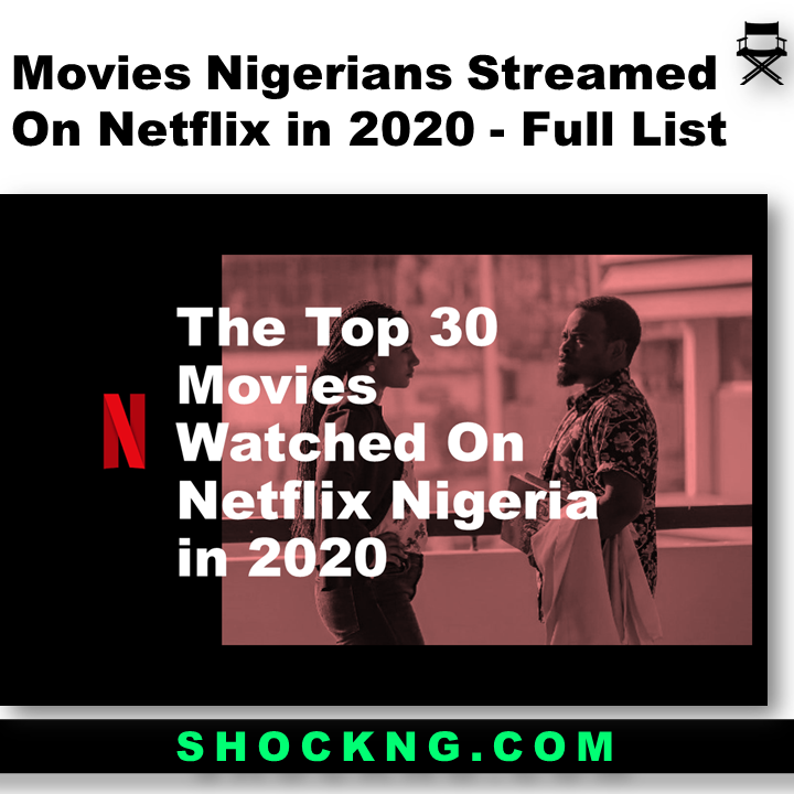 15 Nigerian Movies to watch on Netflix 2021 - The Top 30 Movies Watched On Netflix Nigeria in 2020