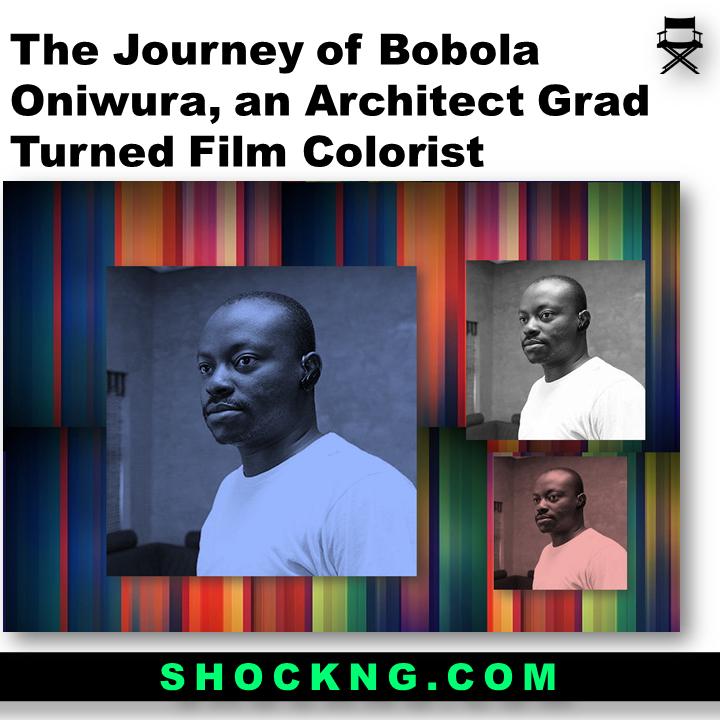 The Journey of bobola oniwura an architech grad turned film colorist - The Journey of Bobola Oniwura, an Architect Grad Turned Film Colorist