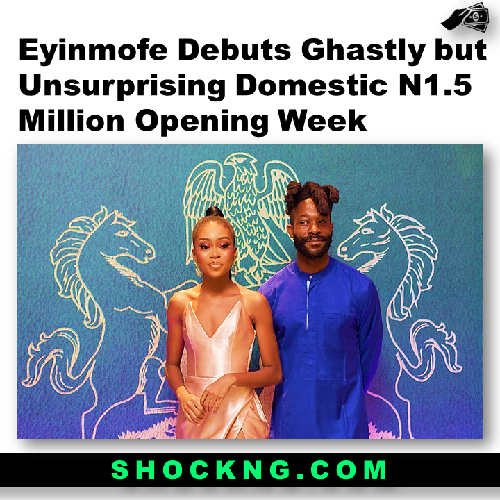 eyinmofe box office - Eyinmofe Debuts Ghastly but Unsurprising Domestic N1.5 Million Opening Week