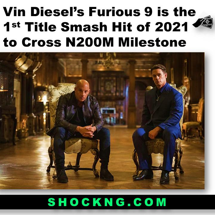 Vin Diesel Fast and furious 9 in Nigerian Cinemas - Vin Diesel's Furious 9 is the 1st Title Smash Hit of 2021 to Cross N200M Milestone